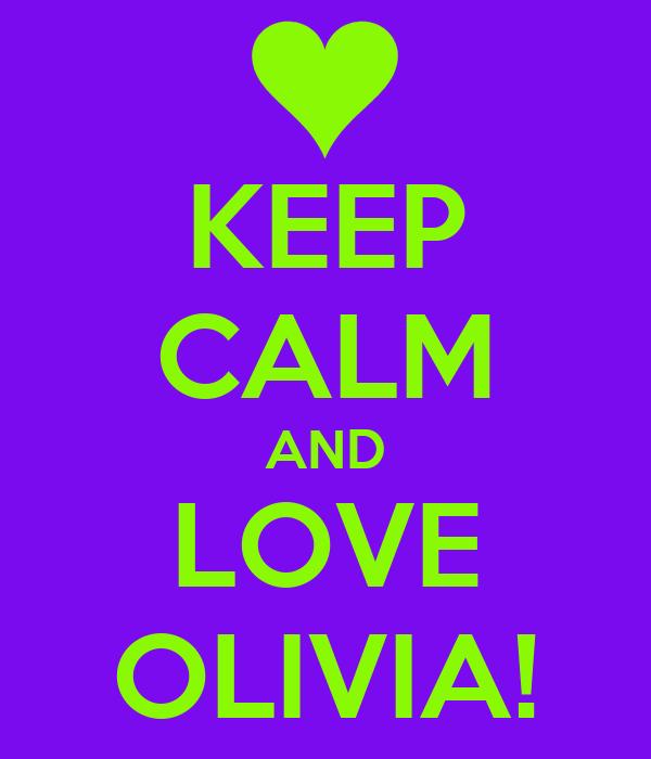 KEEP CALM AND LOVE OLIVIA!