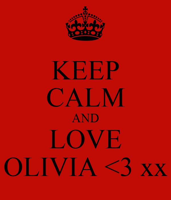 KEEP CALM AND LOVE OLIVIA <3 xx