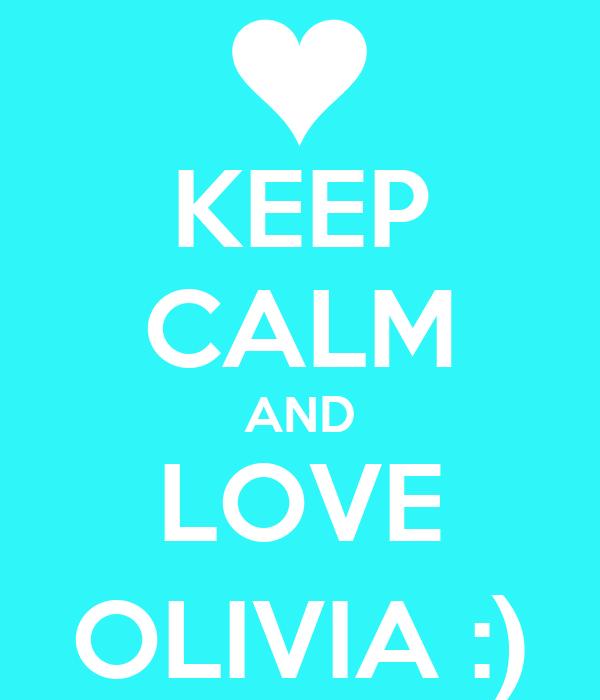 KEEP CALM AND LOVE OLIVIA :)