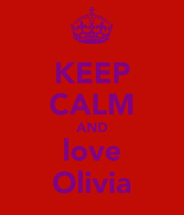 KEEP CALM AND love Olivia