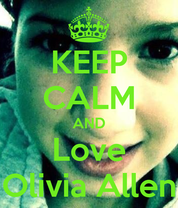 KEEP CALM AND Love Olivia Allen