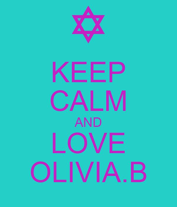 KEEP CALM AND LOVE OLIVIA.B