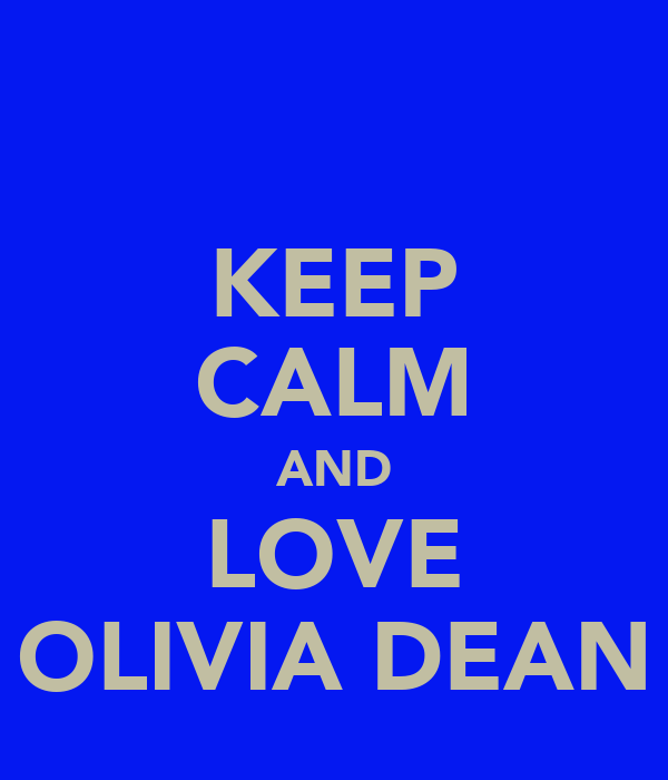 KEEP CALM AND LOVE  OLIVIA DEAN
