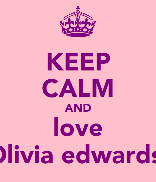 KEEP CALM AND love Olivia edwards