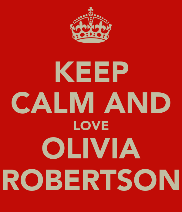 KEEP CALM AND LOVE OLIVIA ROBERTSON
