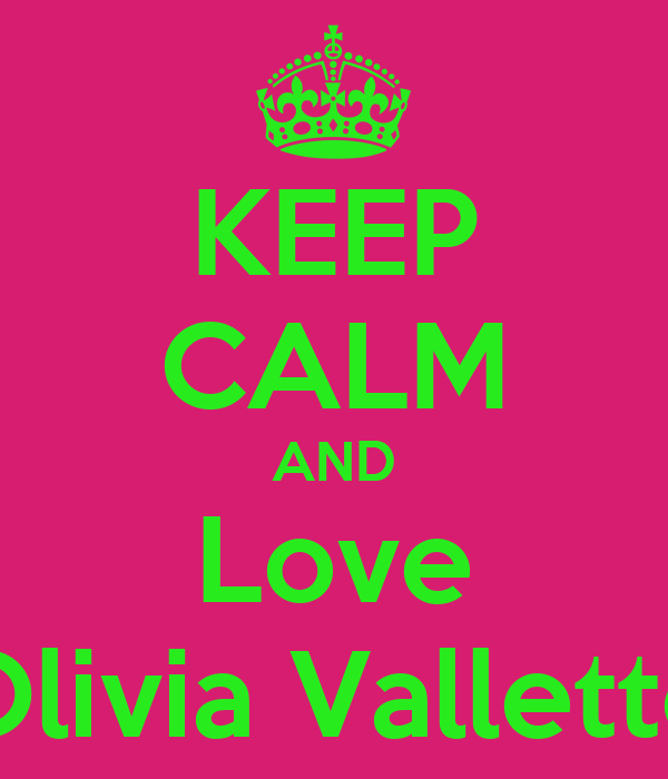 KEEP CALM AND Love Olivia Vallette