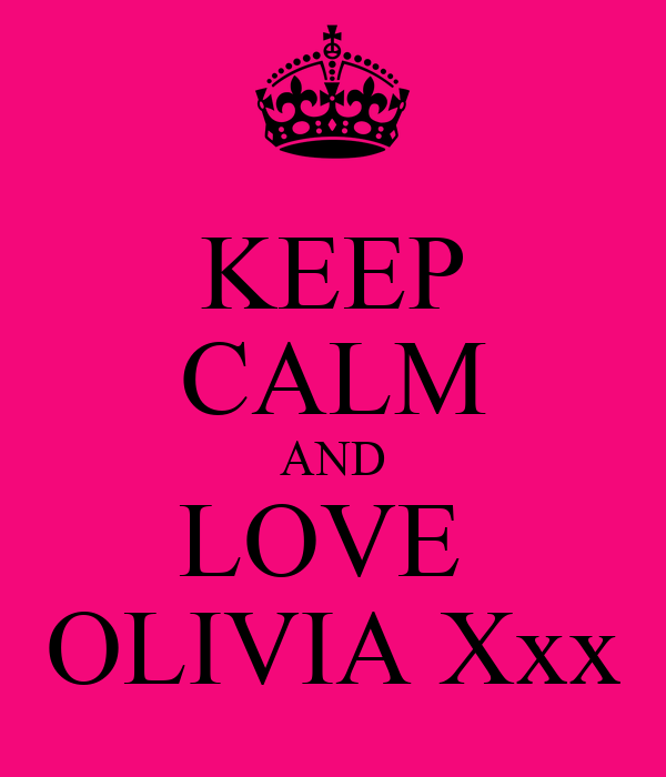 KEEP CALM AND LOVE  OLIVIA Xxx