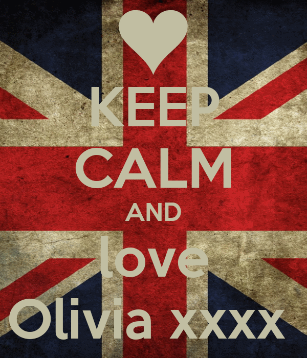 KEEP CALM AND love Olivia xxxx