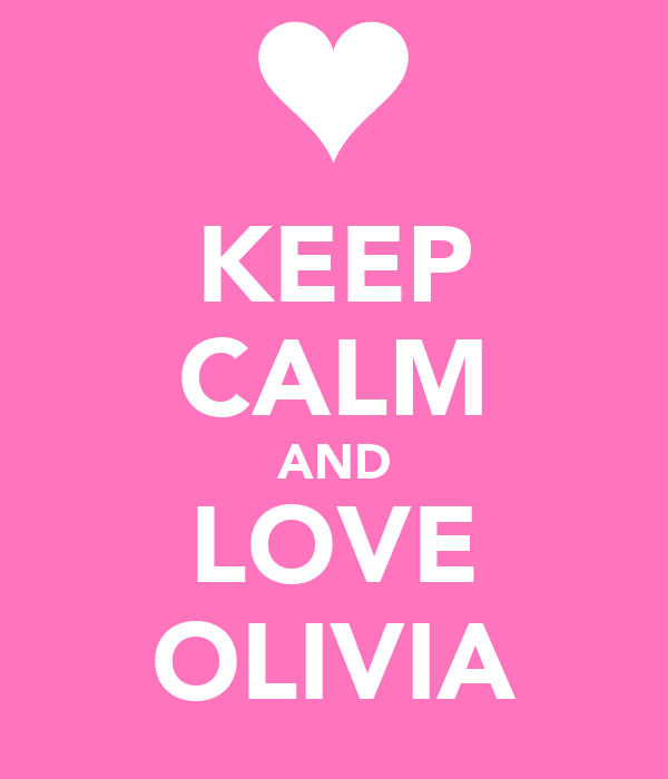 KEEP CALM AND LOVE OLIVIA