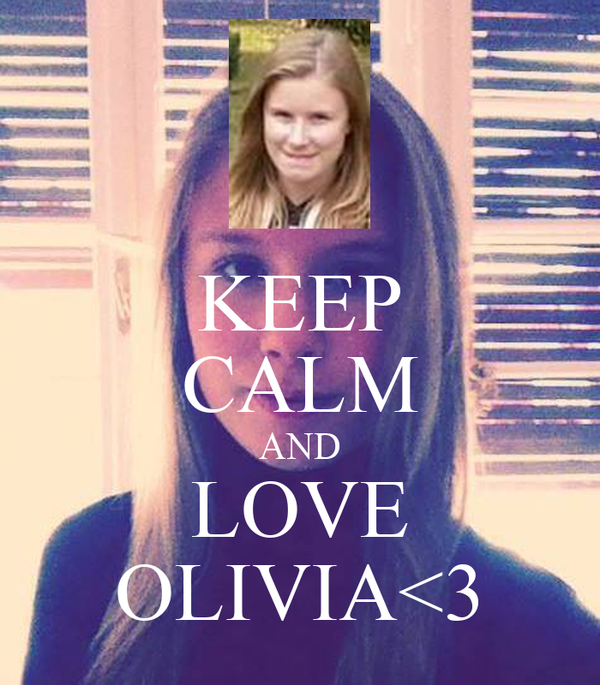 KEEP CALM AND LOVE OLIVIA<3
