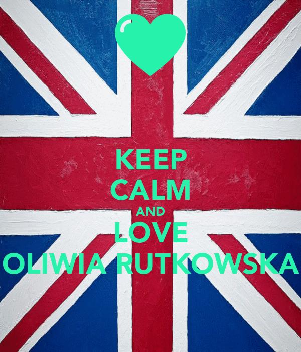 KEEP CALM AND LOVE OLIWIA RUTKOWSKA