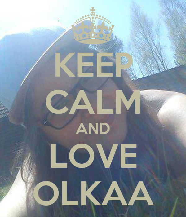 KEEP CALM AND LOVE OLKAA