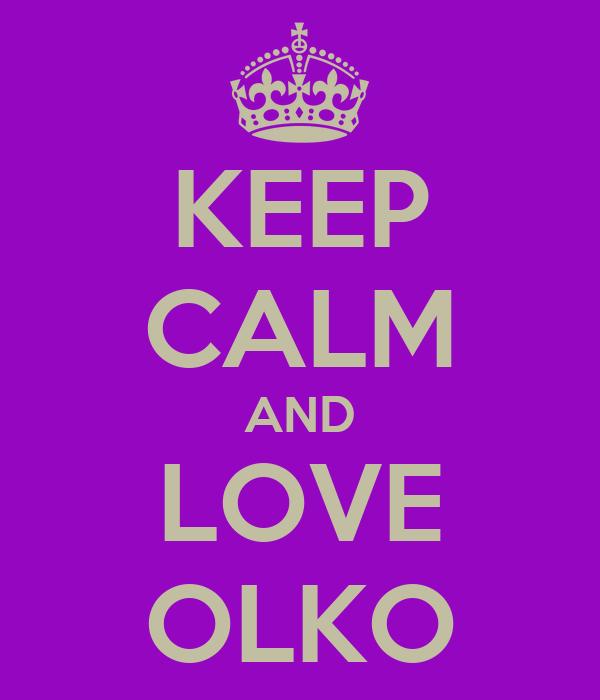 KEEP CALM AND LOVE OLKO
