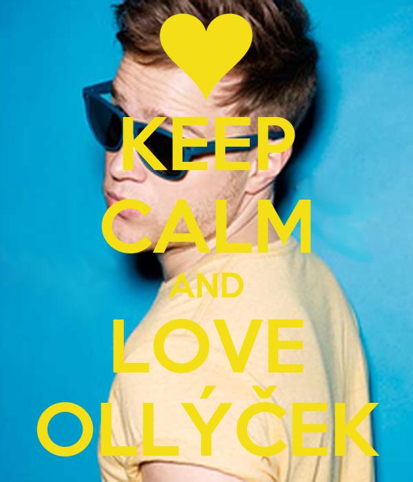 KEEP CALM AND LOVE OLLÝČEK