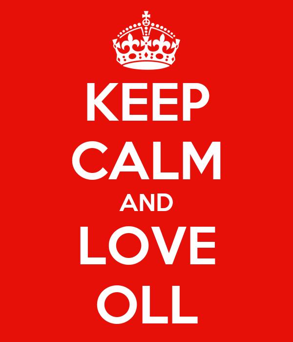 KEEP CALM AND LOVE OLL