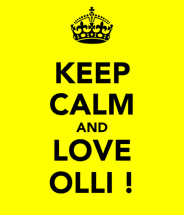 KEEP CALM AND LOVE OLLI !