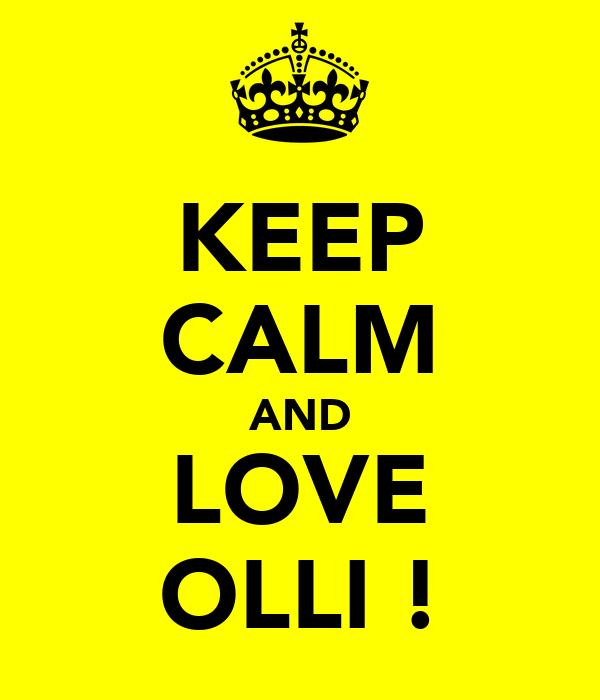 KEEP CALM AND LOVE OLLI !