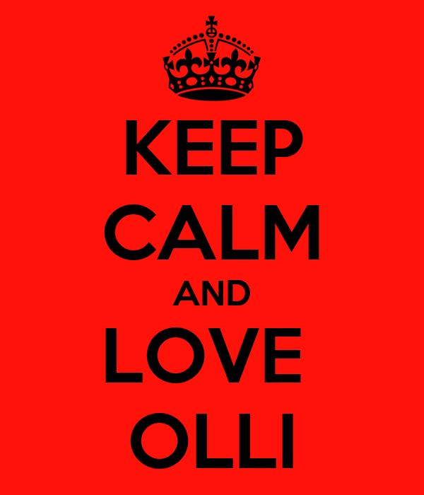 KEEP CALM AND LOVE  OLLI