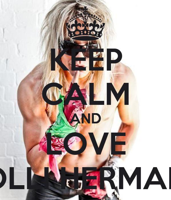 KEEP CALM AND LOVE OLLI HERMAN