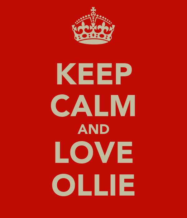 KEEP CALM AND LOVE OLLIE