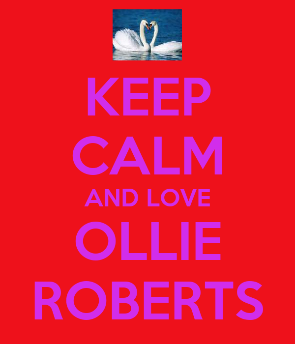 KEEP CALM AND LOVE OLLIE ROBERTS