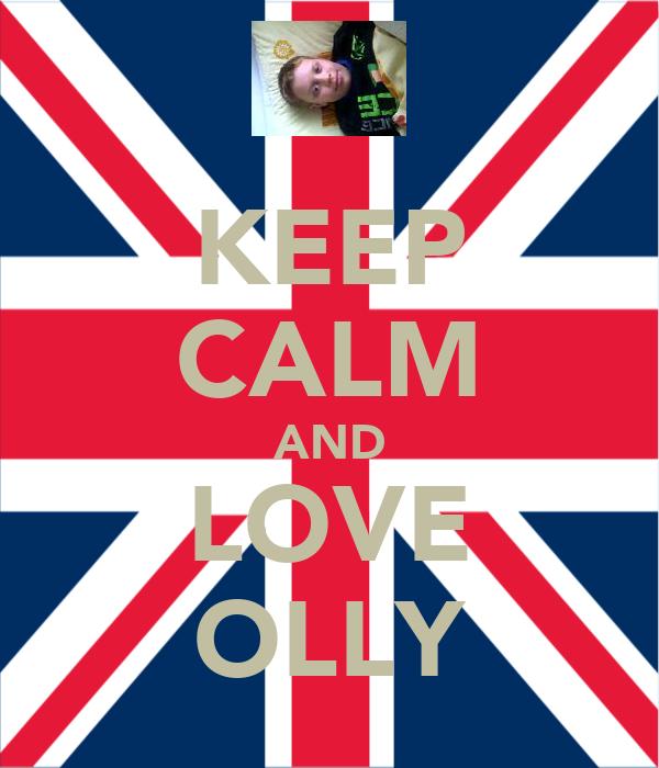 KEEP CALM AND LOVE OLLY