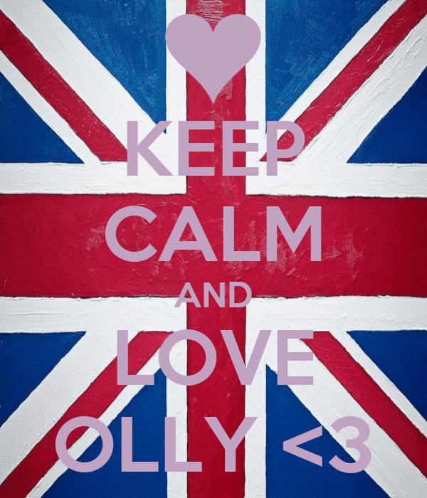 KEEP CALM AND LOVE OLLY <3