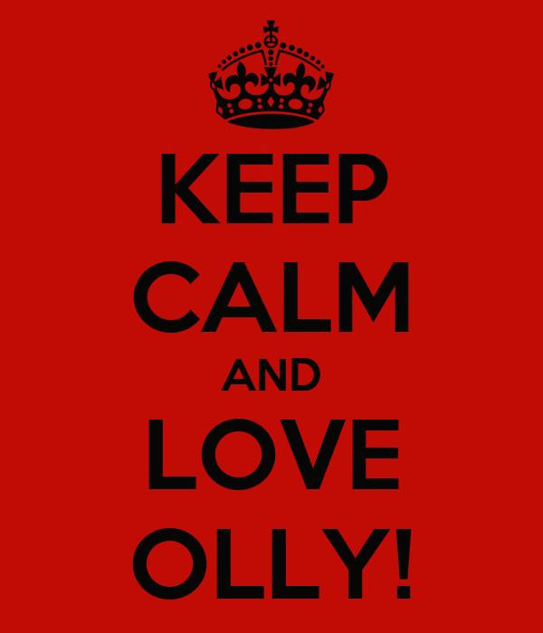 KEEP CALM AND LOVE OLLY!