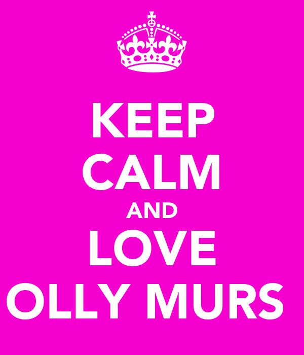 KEEP CALM AND LOVE OLLY MURS