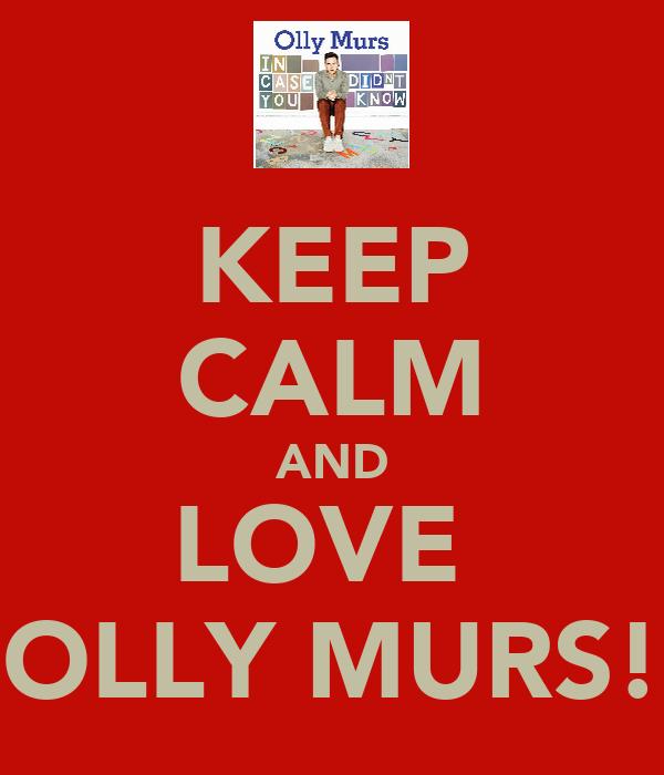 KEEP CALM AND LOVE  OLLY MURS!