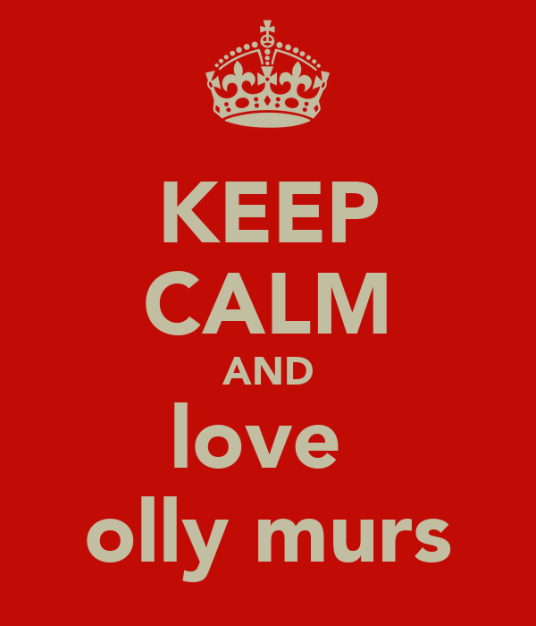 KEEP CALM AND love  olly murs