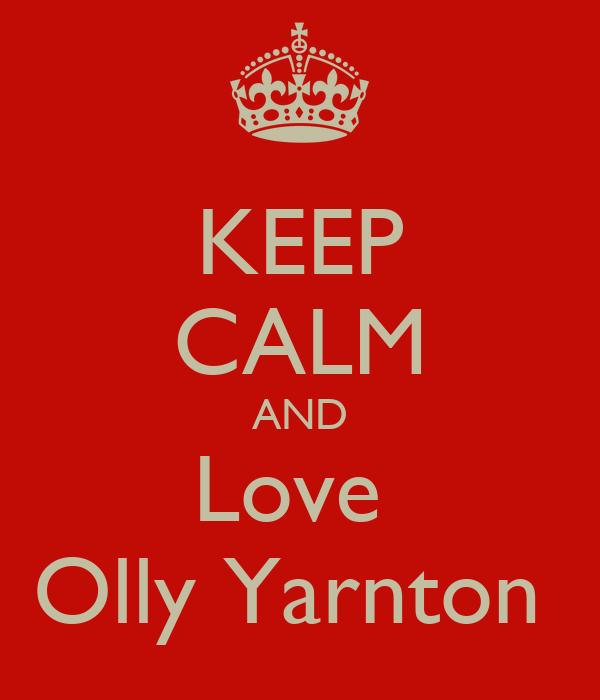 KEEP CALM AND Love  Olly Yarnton
