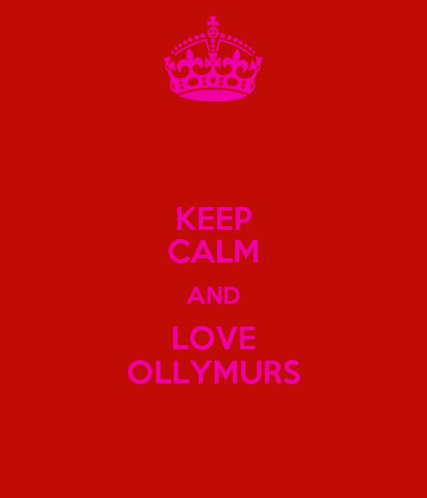 KEEP CALM AND LOVE OLLYMURS