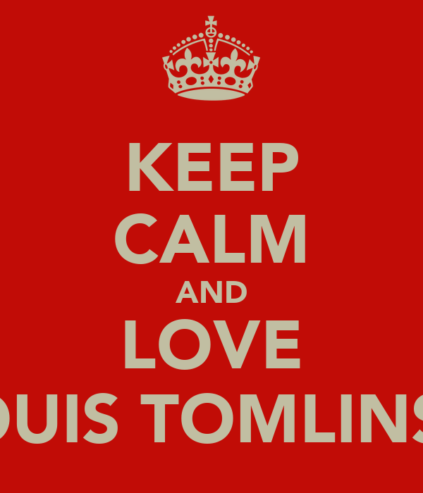 KEEP CALM AND LOVE OLOUIS TOMLINSON