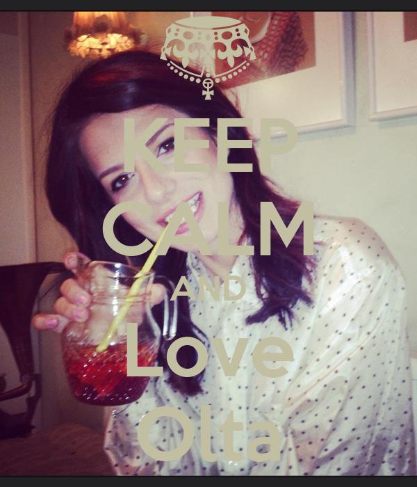 KEEP CALM AND Love Olta