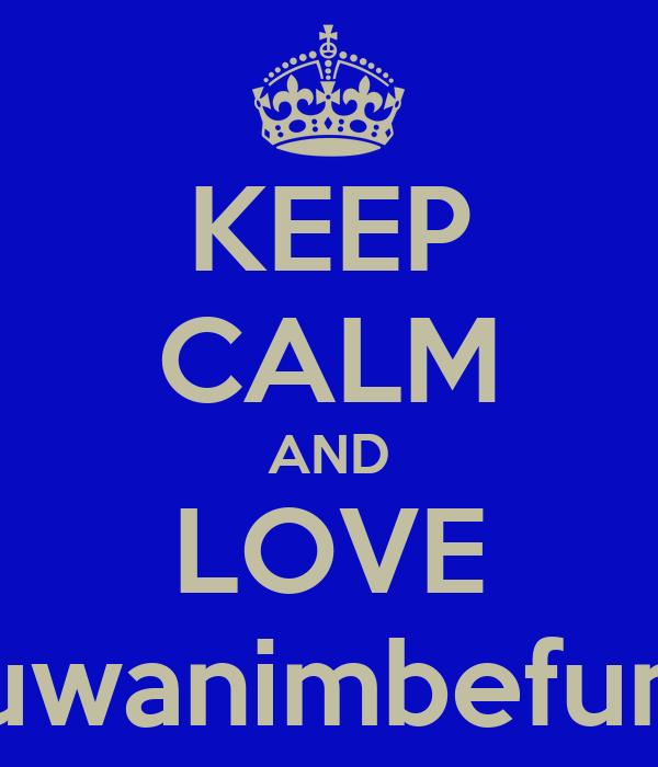 KEEP CALM AND LOVE Oluwanimbefunmi
