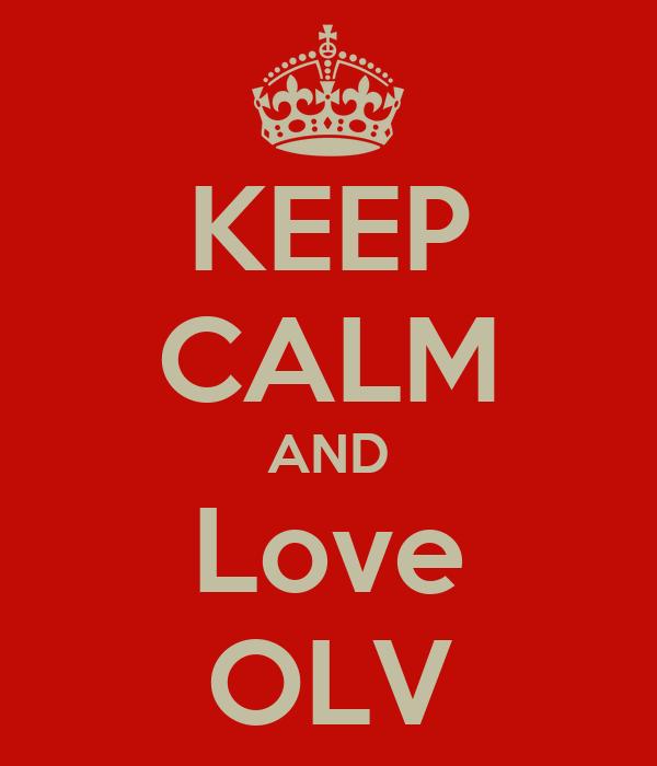 KEEP CALM AND Love OLV