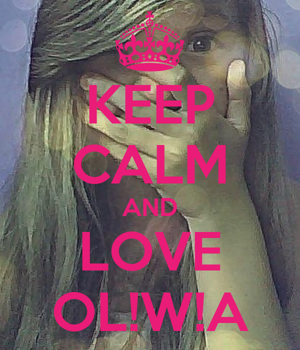 KEEP CALM AND LOVE OL!W!A