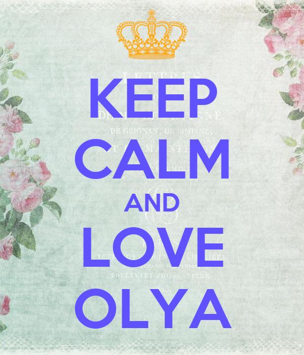 KEEP CALM AND LOVE OLYA