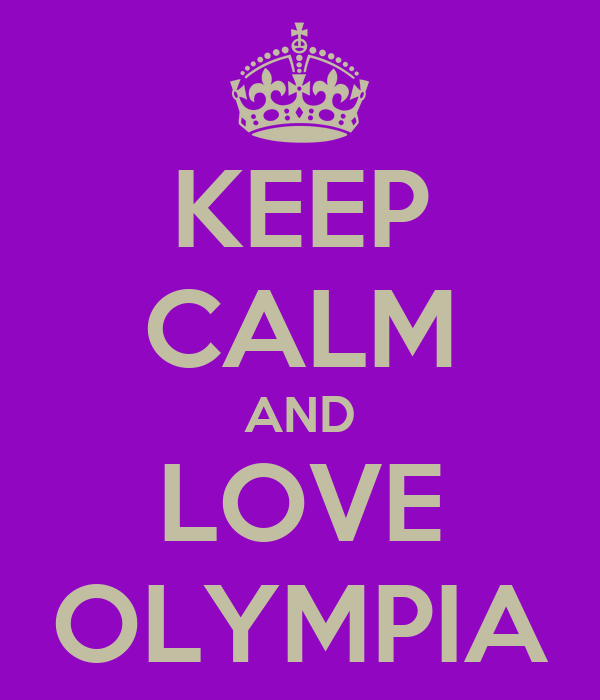 KEEP CALM AND LOVE OLYMPIA
