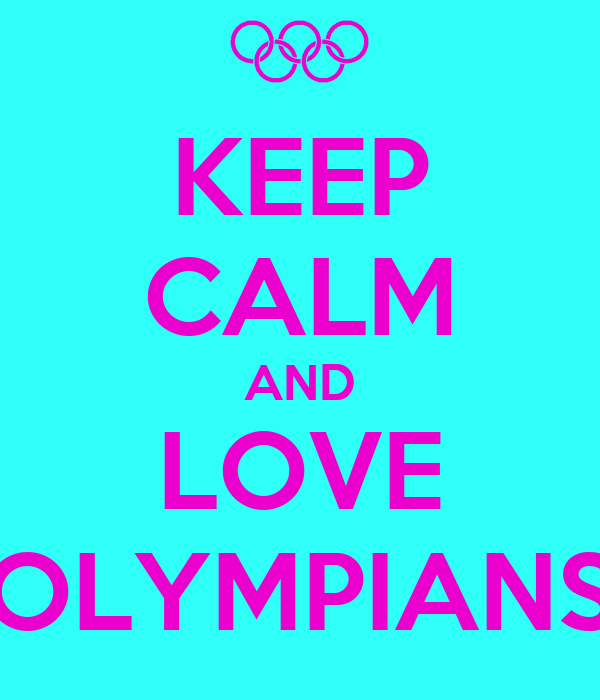 KEEP CALM AND LOVE OLYMPIANS