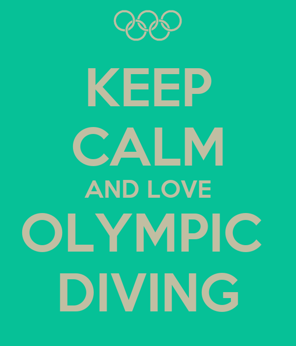 KEEP CALM AND LOVE OLYMPIC  DIVING