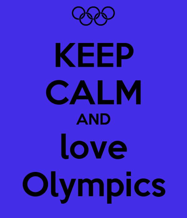 KEEP CALM AND love Olympics
