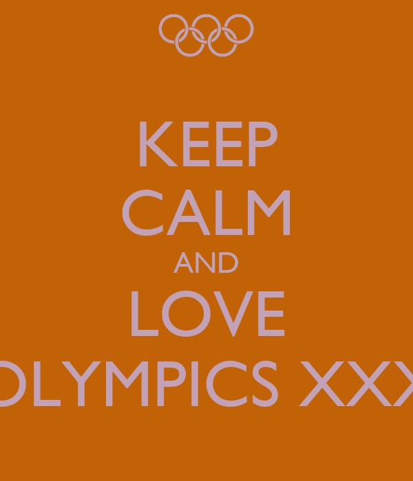 KEEP CALM AND LOVE OLYMPICS XXX