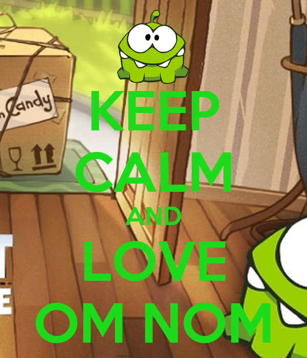 KEEP CALM AND LOVE OM NOM