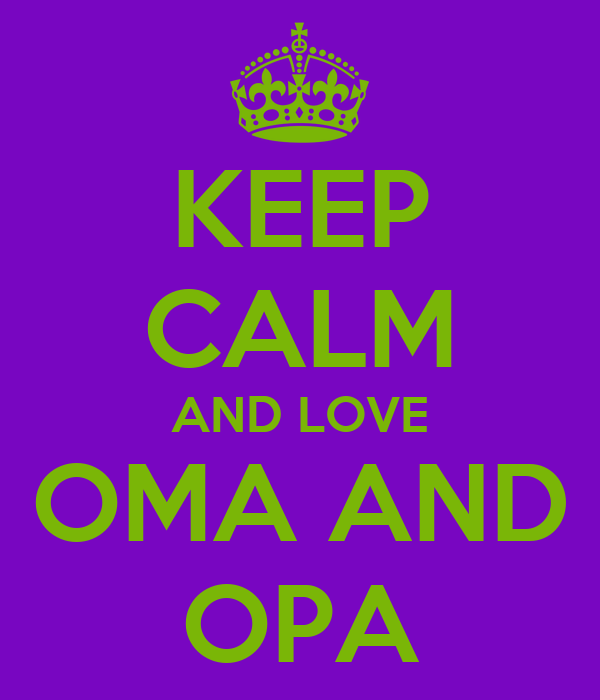 KEEP CALM AND LOVE OMA AND OPA