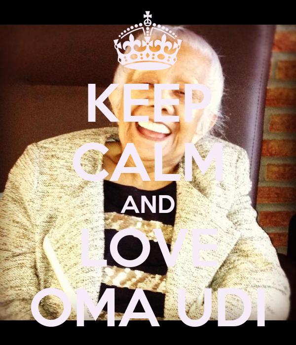 KEEP CALM AND LOVE OMA UDI