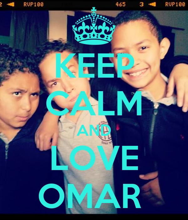 KEEP CALM AND LOVE OMAR