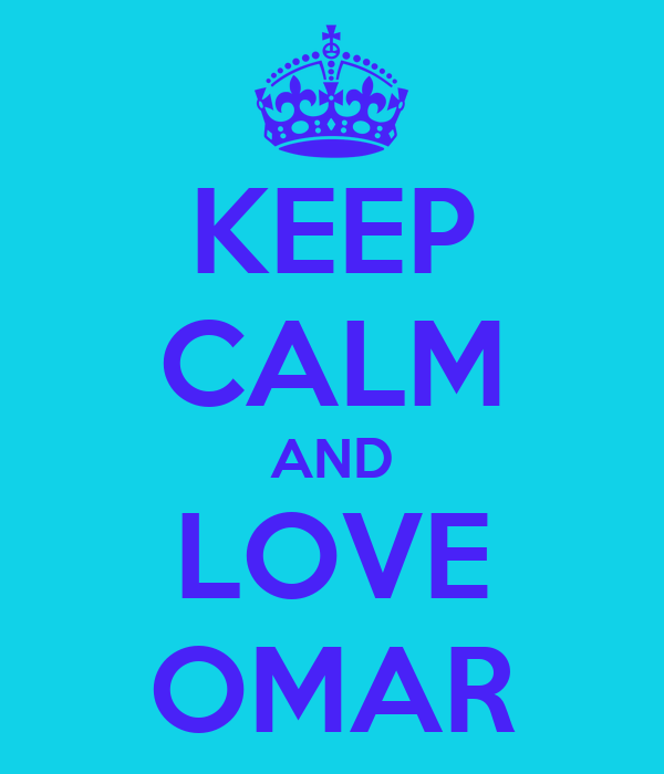 KEEP CALM AND LOVE OMAR