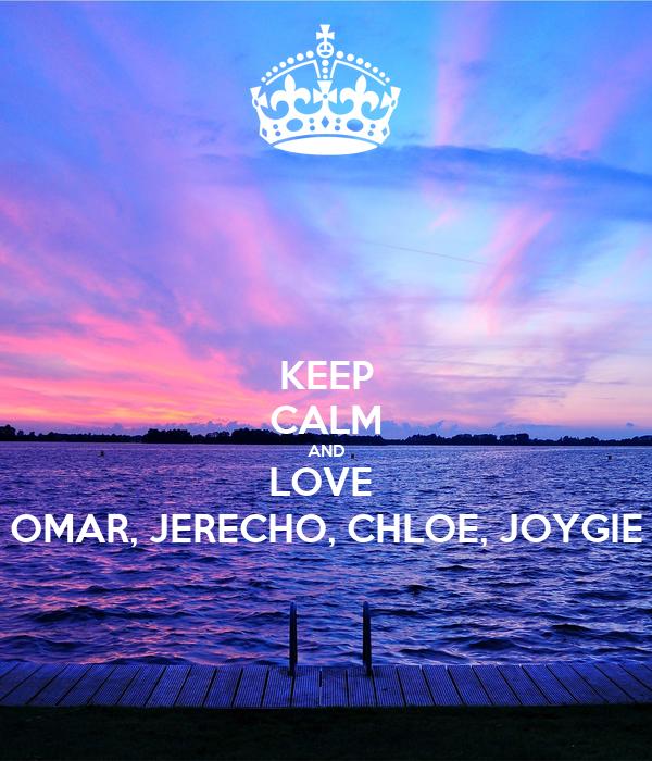 KEEP CALM AND LOVE  OMAR, JERECHO, CHLOE, JOYGIE